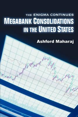 Megabank Consolidations in the United States: The Enigma Continues - Maharaj, Ashford