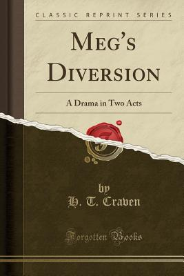 Meg's Diversion: A Drama in Two Acts (Classic Reprint) - Craven, H T
