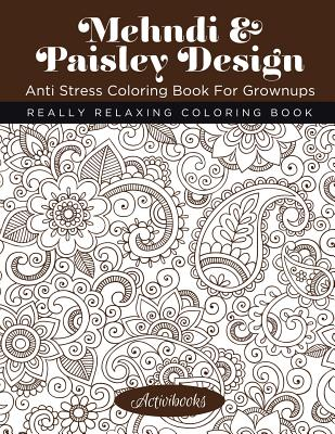 Mehndi & Paisley Design Anti Stress Coloring Book for Grownups: Really Relaxing Coloring Book - Activibooks
