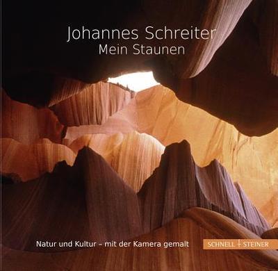 Mein Staunen: Natur Und Kultur - Mit Der Kamera Gemalt - Schreiter, Johannes