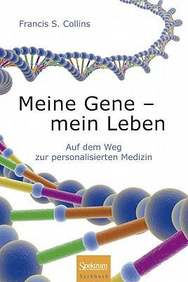 Meine Gene - Mein Leben: Auf Dem Weg Zur Personalisierten Medizin - Collins, Francis S, Dr., M.D., PH.D., and Seidler, Lothar (Translated by)