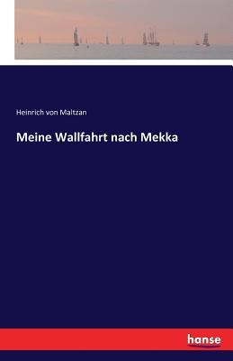 Meine Wallfahrt Nach Mekka - Von Maltzan, Heinrich