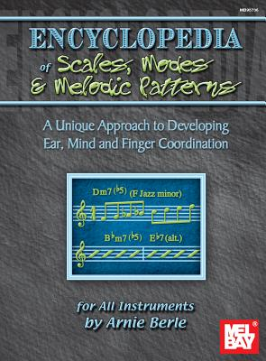Mel Bay's Encyclopedia of Scales, Modes and Melodic Patterns: A Unique Approach to Developing Ear, Mind and Finger Coordination - Berle, Arnie