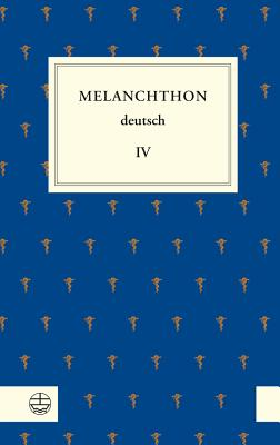 Melanchthon Deutsch, Band 4: Melanchthon, die Universitat Und Ihre Fakultaten - Melanchthon, Philipp, and Beyer, Michael (Editor), and Kohnle, Armin (Editor)