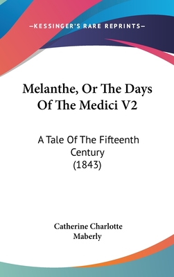 Melanthe, or the Days of the Medici V2: A Tale of the Fifteenth Century (1843) - Maberly, Catherine Charlotte