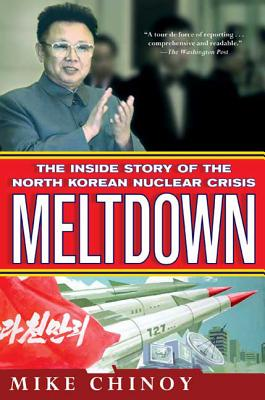 Meltdown: The Inside Story of the North Korean Nuclear Crisis - Chinoy, Mike