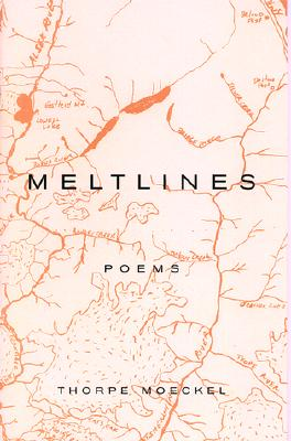 Meltlines: Poems - Moeckel, Thorpe
