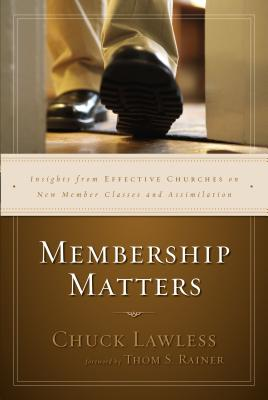 Membership Matters: Insights from Effective Churches on New Member Classes and Assimilation - Lawless, Chuck