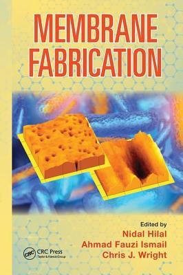 Membrane Fabrication - Hilal, Nidal (Editor), and Ismail, Ahmad Fauzi (Editor), and Wright, Chris (Editor)