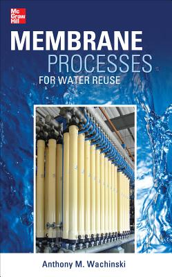 Membrane Processes for Water Reuse - Wachinski, Anthony M, MR