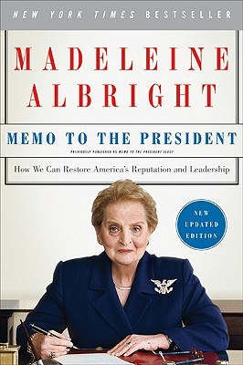 Memo to the President: How We Can Restore America's Reputation and Leadership - Albright, Madeleine