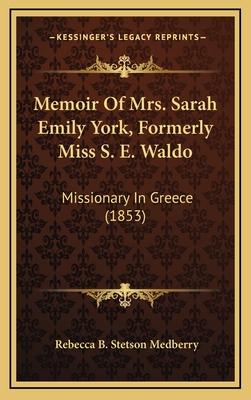 Memoir of Mrs. Sarah Emily York, Formerly Miss S. E. Waldo: Missionary in Greece (1853) - Medberry, Rebecca B Stetson