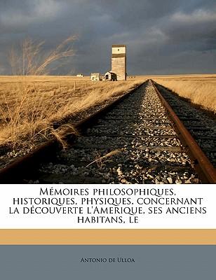 Memoires Philosophiques, Historiques, Physiques, Concernant La Decouverte L'Amerique, Ses Anciens Habitans, L - Ulloa, Antonio De