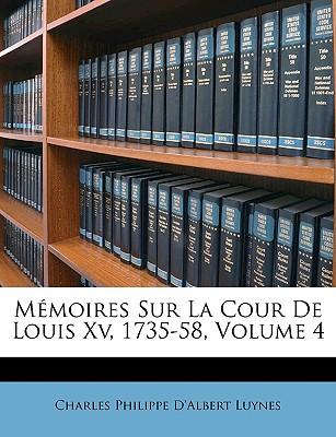 Memoires Sur La Cour de Louis XV, 1735-58, Volume 4 - Luynes, Charles Philippe D'Albert