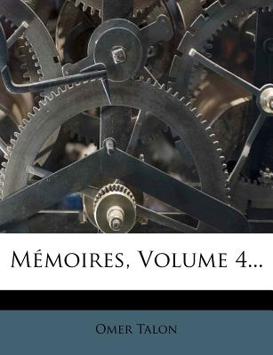 Memoires, Volume 4... - Talon, Omer