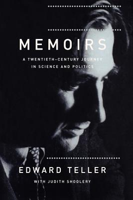 Memoirs: A Twentieth Century Journey in Science and Politics - Teller, Edward, and Shoolery, Judith