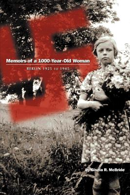 Memoirs of a 1000-Year-Old Woman: Berlin 1925 to 1945 - McBride, Gisela R