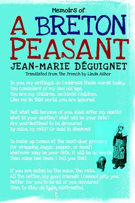 Memoirs of a Breton Peasant - Deguignet, J M, and Deguignet, Jean-Marie, and Asher, Linda (Translated by)