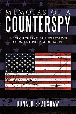 Memoirs of a Counterspy: Through the Eyes of a Street-Level Counter-Espionage Operative - Bradshaw, Donald