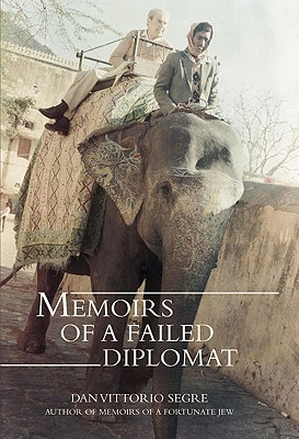 Memoirs of a Failed Diplomat - Segre, Dan Vittorio, and Vittorio Segre, Dan