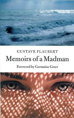 Memoirs of a Madman - Flaubert, Gustave, and Greer, Germaine (Foreword by)