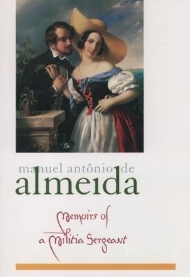 Memoirs of a Militia Sergeant - Almeida, Manuel Antonio De, and De Almeida, Miguel V, and De Almeida, Manuel Antonio