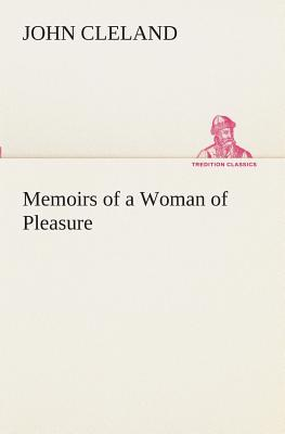 Memoirs of a Woman of Pleasure - Cleland, John