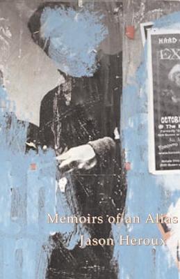 Memoirs of an Alias - Heroux, Jason