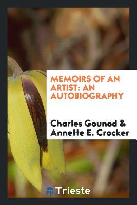 Memoirs of an Artist: An Autobiography - Gounod, Charles, and Crocker, Annette E