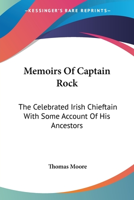 Memoirs of Captain Rock: The Celebrated Irish Chieftain with Some Account of His Ancestors - Moore, Thomas