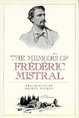 Memoirs of Frederic Mistral - Mistral, Frederic, and Wikes, George (Translated by), and Wickes, George (Designer)
