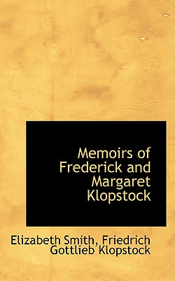 Memoirs of Frederick and Margaret Klopstock - Smith, Elizabeth