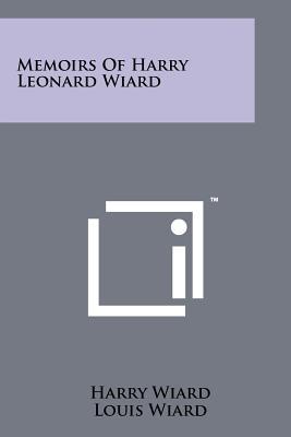 Memoirs of Harry Leonard Wiard - Wiard, Harry
