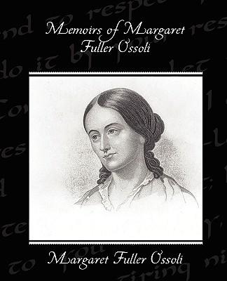 Memoirs of Margaret Fuller Ossoli - Ossoli, Margaret Fuller