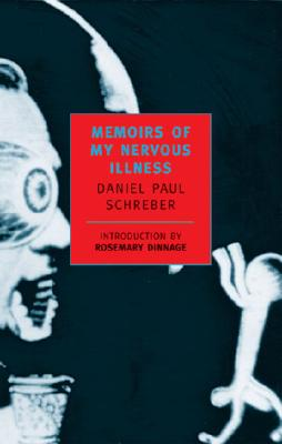 Memoirs of My Nervous Illness - Schreber, Daniel Paul, and Dinnage, Rosemary (Introduction by)