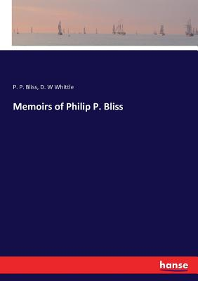 Memoirs of Philip P. Bliss - Bliss, P P, and Whittle, D W