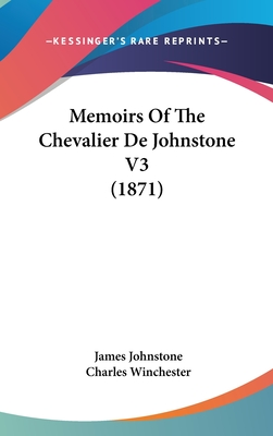 Memoirs of the Chevalier de Johnstone V3 (1871) - Johnstone, James, Sir, and Winchester, Charles, III (Editor)