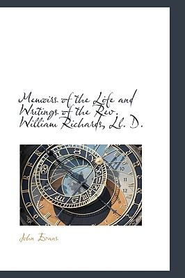 Memoirs of the Life and Writings of the REV. William Richards, LL. D. - Evans, John, Dr.