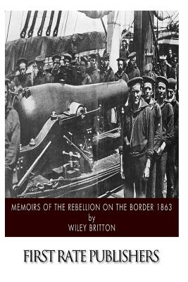 Memoirs of the Rebellion on the Border 1863 - Britton, Wiley