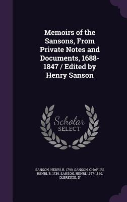 Memoirs of the Sansons, from Private Notes and Documents, 1688-1847 / Edited by Henry Sanson - Sanson, Charles Henri, and Sanson, Henri