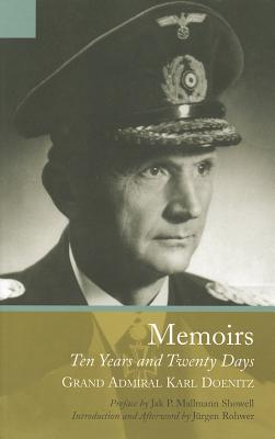 Memoirs: Ten Years and Twenty Days - Doenitz, Karl, and Stevens, R H (Translated by), and Rohwer, Jurgen (Introduction by)
