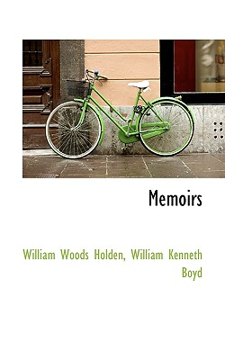 Memoirs - Holden, William Woods, and Boyd, William Kenneth