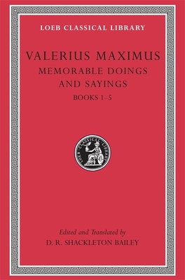Memorable Doings and Sayings, Volume I: Books 1-5 - Valerius, and Valerius Maximus, Maximus, and Shackleton Bailey, D R (Editor)
