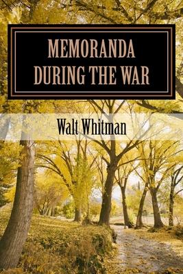 Memoranda During the War - Whitman, Walt
