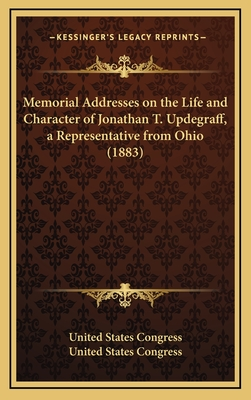 Memorial Addresses on the Life and Character of Jonathan T. Updegraff, a Representative from Ohio (1883) - United States Congress