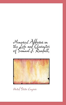 Memorial Addresses on the Life and Character of Samuel J. Randall, - Congress, United States, Professor