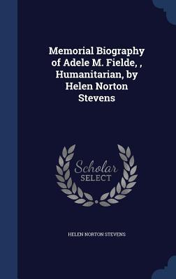 Memorial Biography of Adele M. Fielde,, Humanitarian, by Helen Norton Stevens - Stevens, Helen Norton