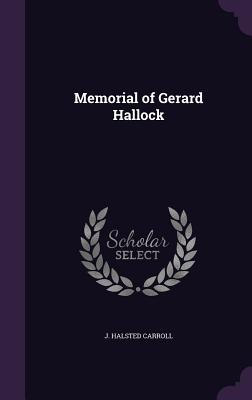Memorial of Gerard Hallock - Carroll, J Halsted