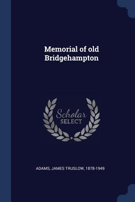 Memorial of Old Bridgehampton - Adams, James Truslow
