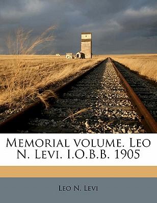 Memorial Volume. Leo N. Levi. I.O.B.B. 1905 - Levi, Leo N